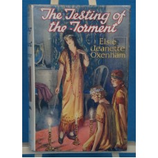 The Testing of Torment by Elsie Jeanette Oxenham 1927